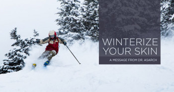 Winterize Your Skin – a message from Dr. Asarch