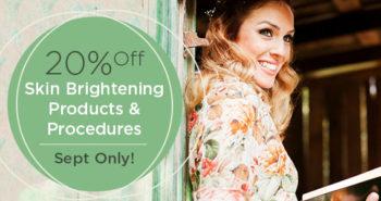 20% Off Skin Brightening Products & Procedures in September!